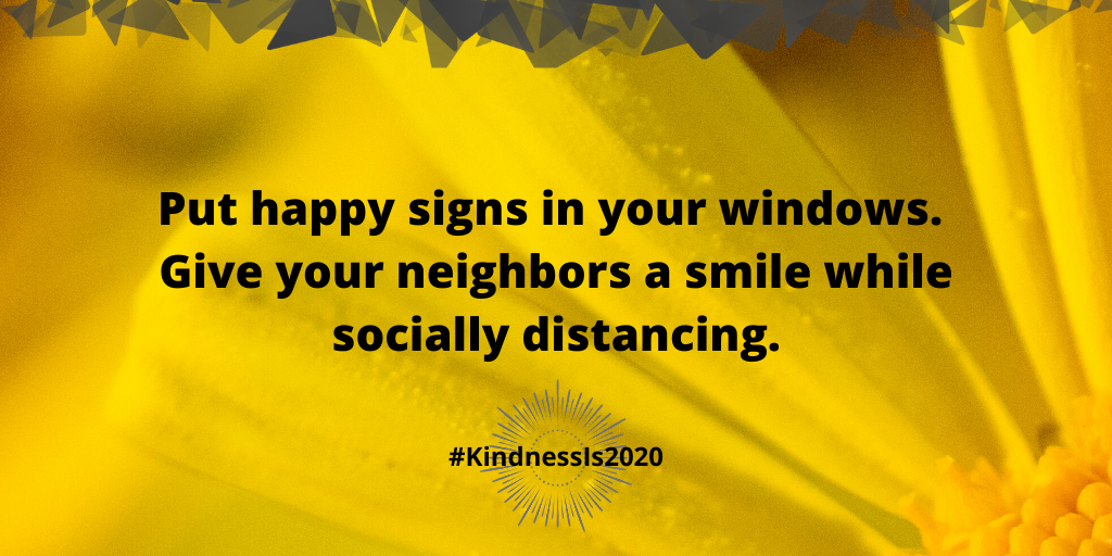 Put happy signs in your windows. Give your neighbors a smile while socially distancing.